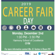 Save The Date Monday December 2nd Career Fair 2019! 1:00PM - 3:30PM @ Harmony School of Excellence Gym For more information please contact Mrs. B. Santos in Room 210