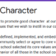 Principles of Character The purpose of this survey is to promote good character at our school. We want to come to an agreement on the core values that we wish to instill in our campus for next school year. Principle 1.1 Core values are defined, implemented, and embedded into school culture: Stakeholders in the school community select or agree to core values. Staff members understand how and why the school selected its core values and affirm the importance of core values in guiding the behavior of all those in the school community.