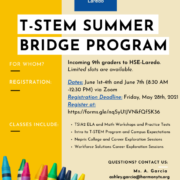 Incoming 9th-graders, You're invited to attend the T-STEM Summer Bridge Program taking place this June! Dates: June 1st-4th and June 7th (8:30 AM -12:30 PM) via Zoom Registration Deadline: Friday, May 28th, 2021 Register at: https://forms.gle/nqSyU1JVNkfQfSK36 Classes Include: TSIA2 ELA and Math Workshops and Practice Tests Intro to T-STEM Program and Campus Expectations Nepris College and Career Exploration Sessions Workforce Solutions Career Exploration Sessions For more information, please contact Ms. A. Garcia at ashley.garcia@harmonytx.org The deadline to register is May 28th! Limited slots are available.