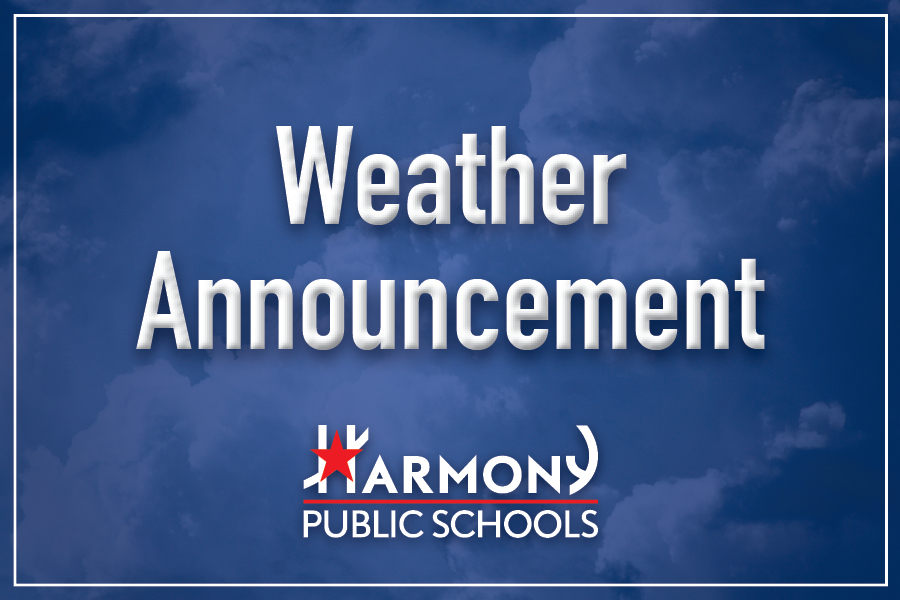 Harmony Public Schools is monitoring weather forecasts. Should there be school closure or cancellation of programs; parents will be notified via the district/school's website, our parent notification system, and/or social media. Please stay safe and monitor local media for weather updates.